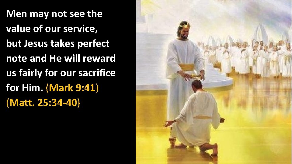 Men may not see the value of our service, but Jesus takes perfect note