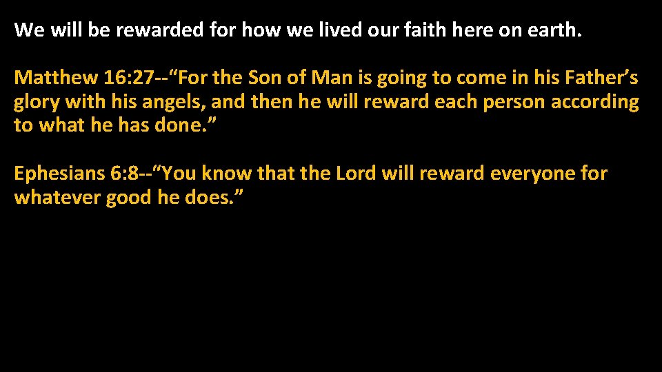 We will be rewarded for how we lived our faith here on earth. Matthew