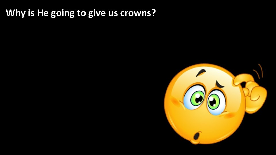 Why is He going to give us crowns?