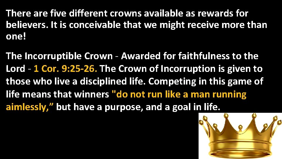 There are five different crowns available as rewards for believers. It is conceivable that