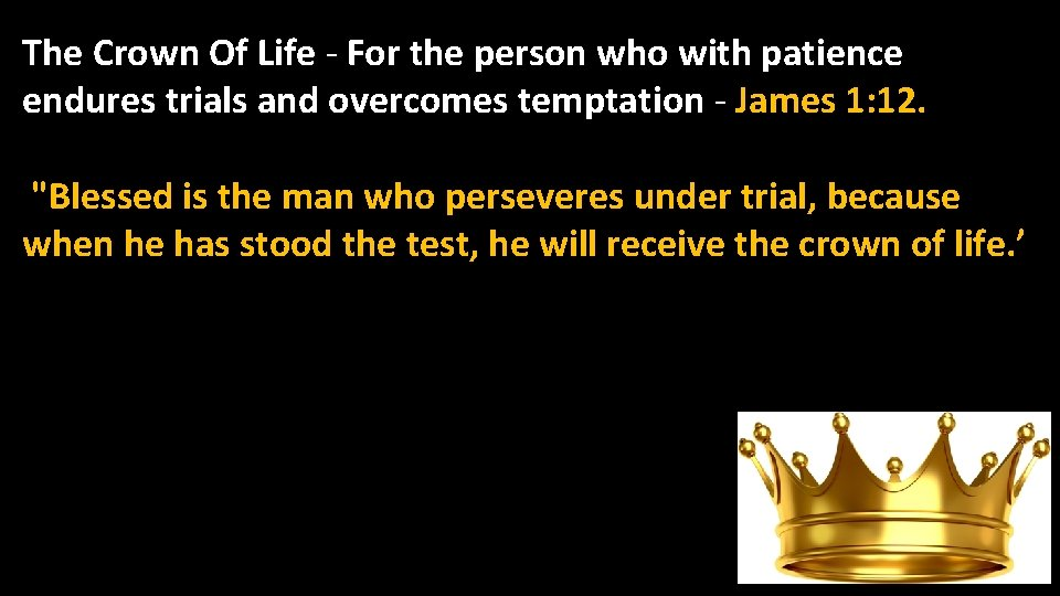 The Crown Of Life - For the person who with patience endures trials and
