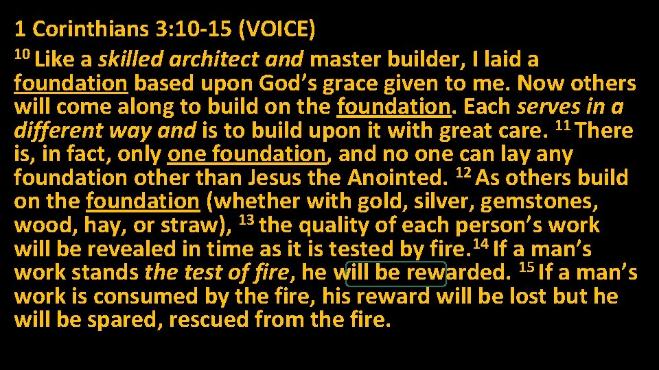 1 Corinthians 3: 10 -15 (VOICE) 10 Like a skilled architect and master builder,