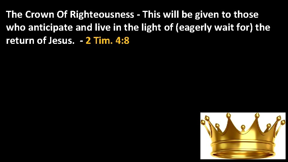 The Crown Of Righteousness - This will be given to those who anticipate and