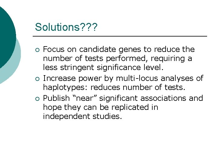 Solutions? ? ? ¡ ¡ ¡ Focus on candidate genes to reduce the number