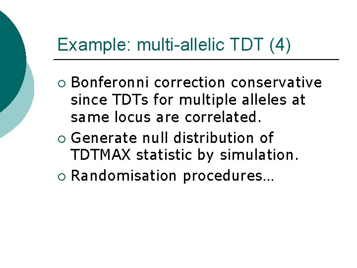 Example: multi-allelic TDT (4) Bonferonni correction conservative since TDTs for multiple alleles at same