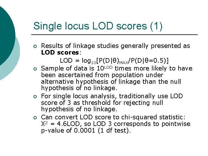 Single locus LOD scores (1) ¡ ¡ Results of linkage studies generally presented as