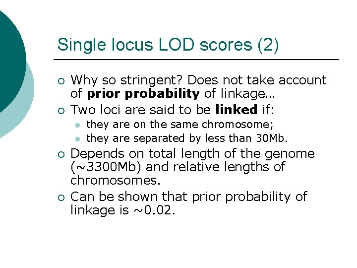 Single locus LOD scores (2) ¡ ¡ Why so stringent? Does not take account