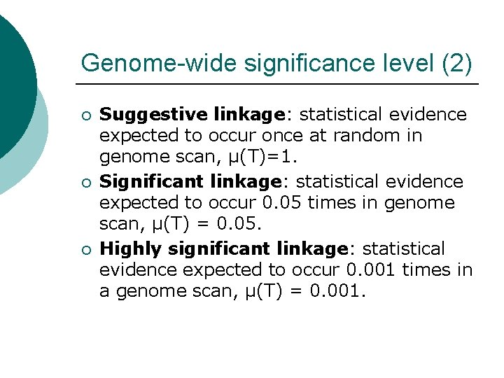 Genome-wide significance level (2) ¡ ¡ ¡ Suggestive linkage: statistical evidence expected to occur