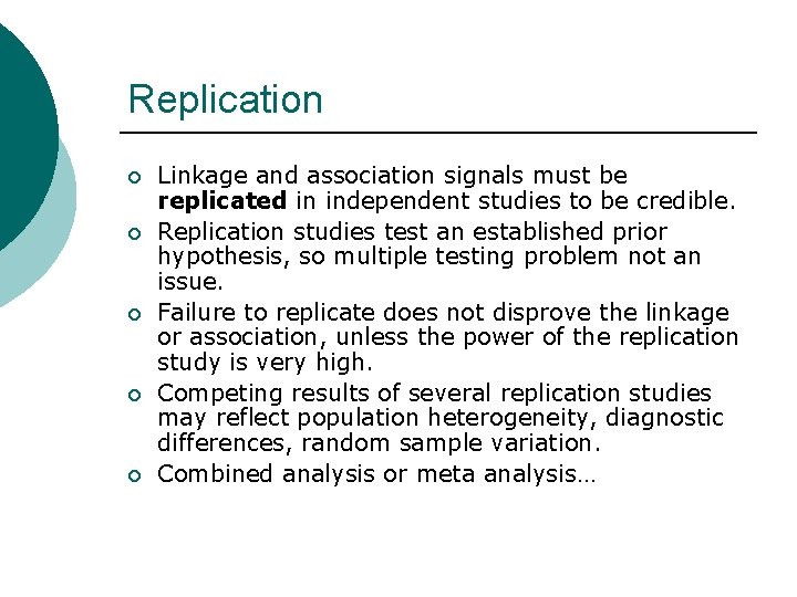 Replication ¡ ¡ ¡ Linkage and association signals must be replicated in independent studies