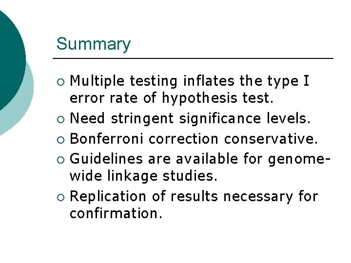 Summary Multiple testing inflates the type I error rate of hypothesis test. ¡ Need