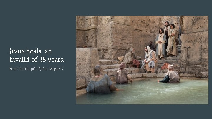 Jesus heals an invalid of 38 years. From The Gospel of John Chapter 5