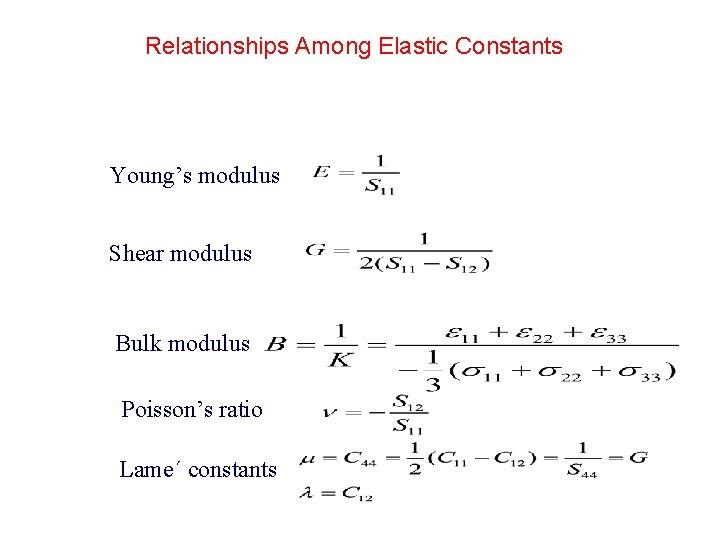 Relationships Among Elastic Constants Young's modulus Shear modulus Bulk modulus Poisson's ratio Lame΄ constants