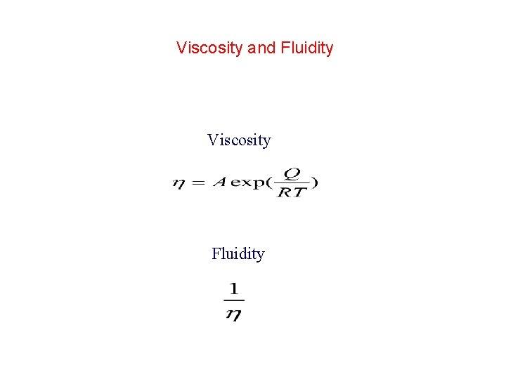 Viscosity and Fluidity Viscosity Fluidity