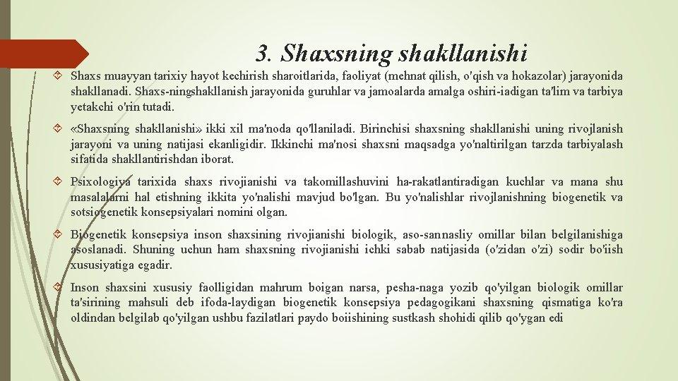 3. Shaxsning shakllanishi Shaxs muayyan tarixiy hayot kechirish sharoitlarida, faoliyat (mehnat qilish, o'qish va