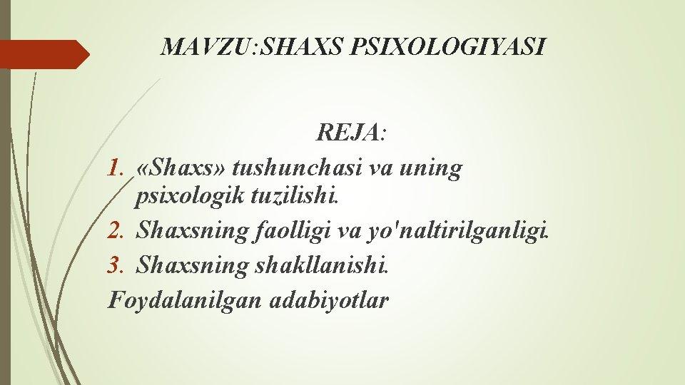 MAVZU: SHAXS PSIXOLOGIYASI REJA: 1. «Shaxs» tushunchasi va uning psixologik tuzilishi. 2. Shaxsning faolligi