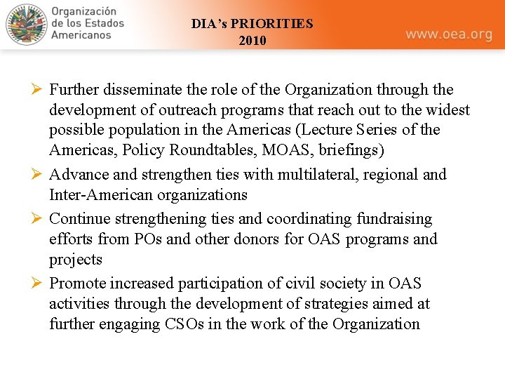 DIA's PRIORITIES 2010 Ø Further disseminate the role of the Organization through the development