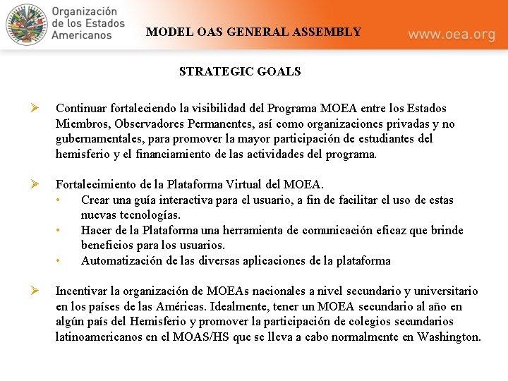 MODEL OAS GENERAL ASSEMBLY STRATEGIC GOALS Ø Continuar fortaleciendo la visibilidad del Programa MOEA