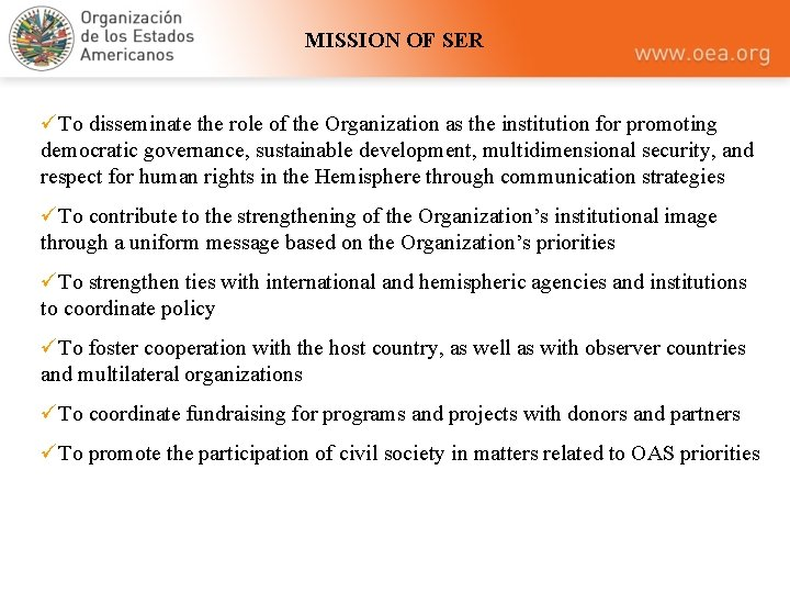 MISSION OF SER üTo disseminate the role of the Organization as the institution for