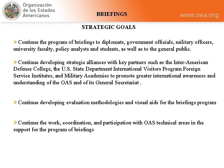 BRIEFINGS STRATEGIC GOALS ØContinue the program of briefings to diplomats, government officials, military officers,