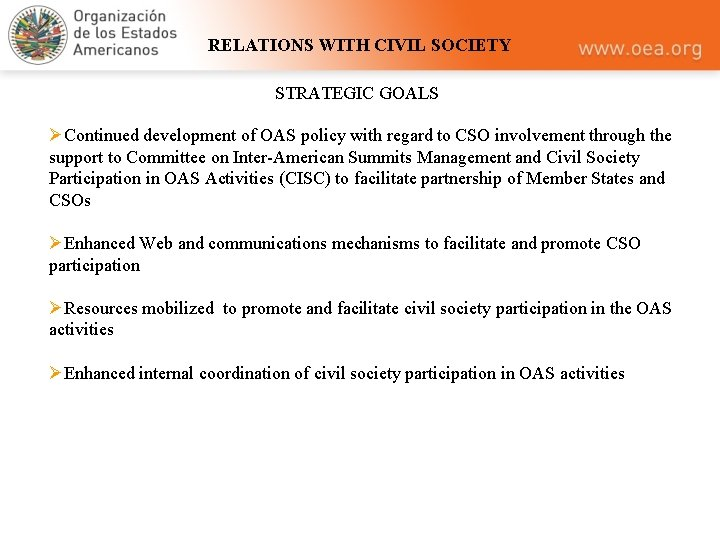 RELATIONS WITH CIVIL SOCIETY STRATEGIC GOALS ØContinued development of OAS policy with regard to