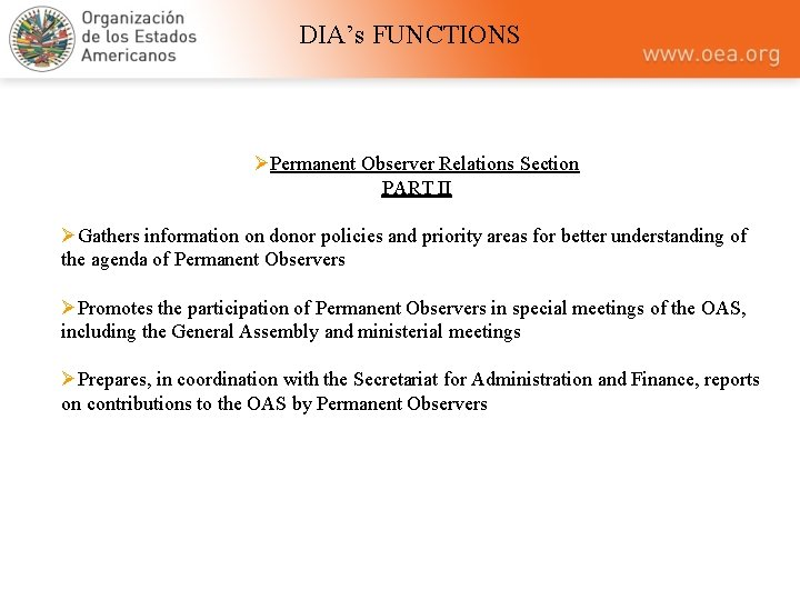 DIA's FUNCTIONS ØPermanent Observer Relations Section PART II ØGathers information on donor policies and