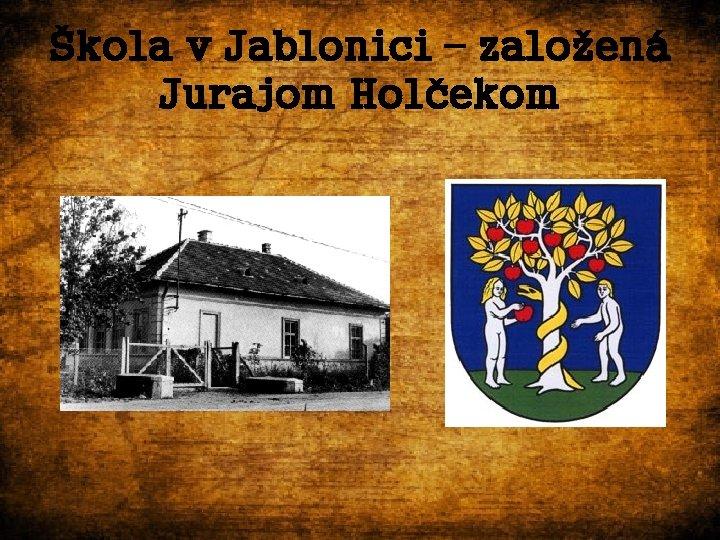Škola v Jablonici – založená Jurajom Holčekom