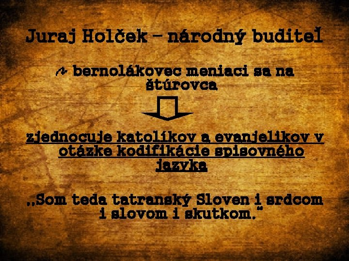 Juraj Holček – národný buditeľ bernolákovec meniaci sa na štúrovca zjednocuje katolíkov a evanjelikov