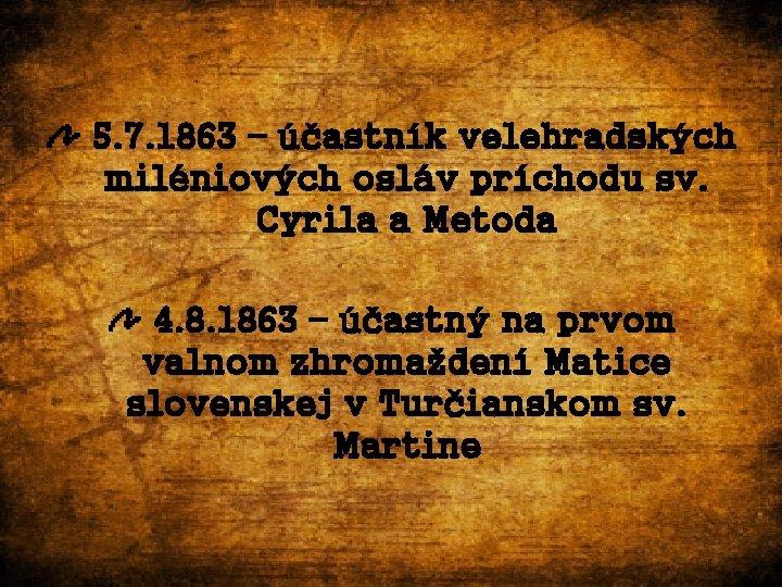 5. 7. 1863 – účastník velehradských miléniových osláv príchodu sv. Cyrila a Metoda 4.
