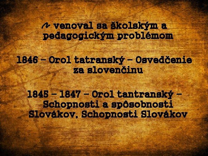 venoval sa školským a pedagogickým problémom 1846 – Orol tatranský – Osvedčenie za slovenčinu