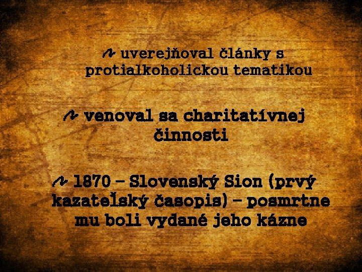 uverejňoval články s protialkoholickou tematikou venoval sa charitatívnej činnosti 1870 – Slovenský Sion (prvý