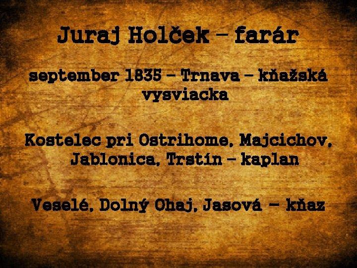 Juraj Holček – farár september 1835 – Trnava – kňažská vysviacka Kostelec pri Ostrihome,