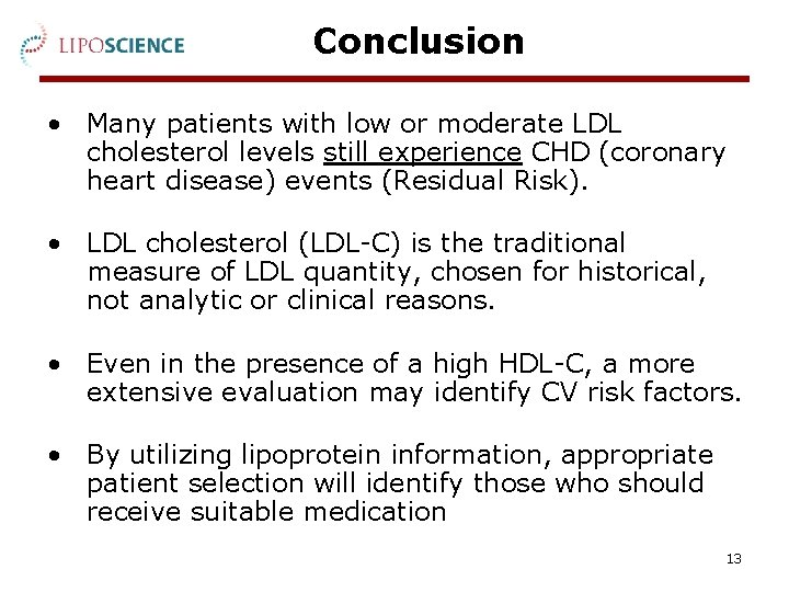 Conclusion • Many patients with low or moderate LDL cholesterol levels still experience CHD
