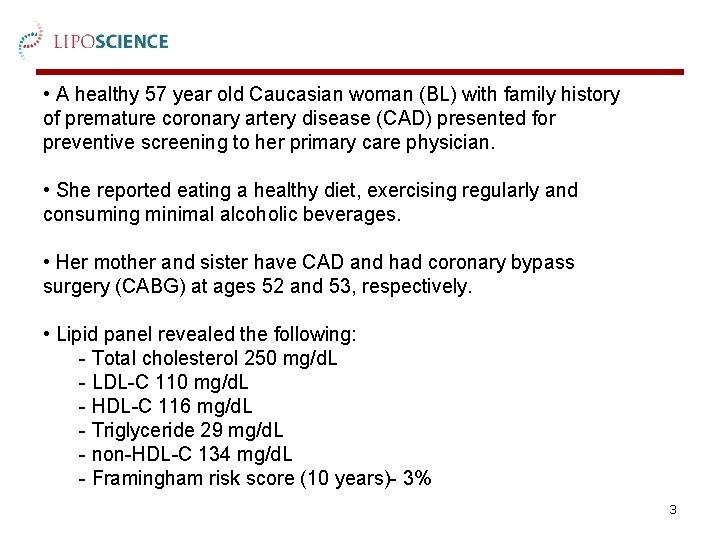 • A healthy 57 year old Caucasian woman (BL) with family history of