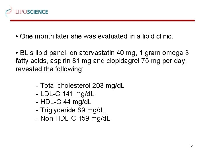• One month later she was evaluated in a lipid clinic. • BL's
