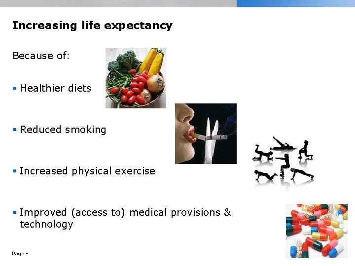 Increasing life expectancy Because of: Healthier diets Reduced smoking Increased physical exercise Improved (access