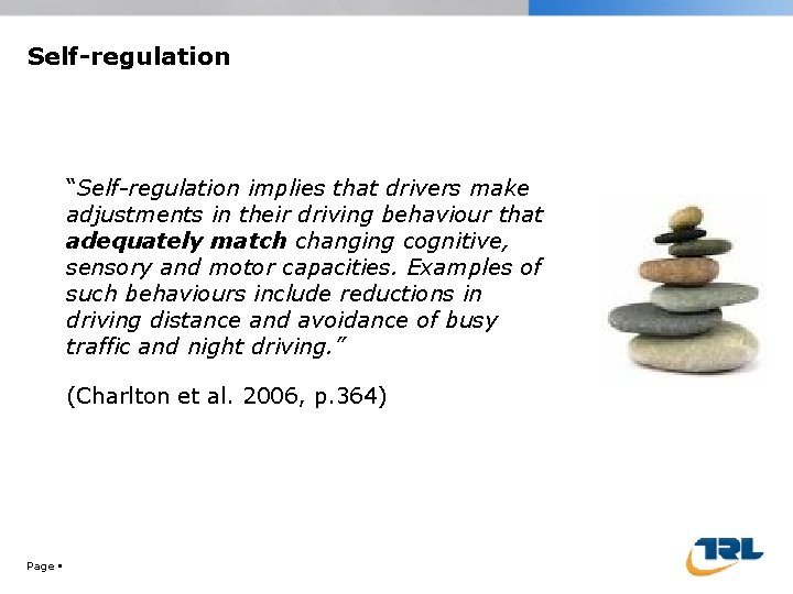 """Self-regulation """"Self-regulation implies that drivers make adjustments in their driving behaviour that adequately match"""