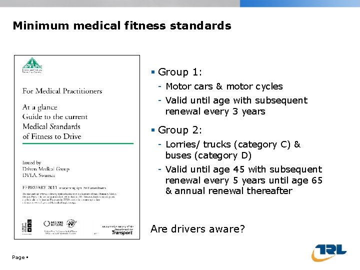Minimum medical fitness standards Group 1: - Motor cars & motor cycles - Valid