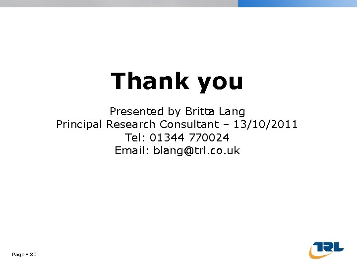 Thank you Presented by Britta Lang Principal Research Consultant – 13/10/2011 Tel: 01344 770024