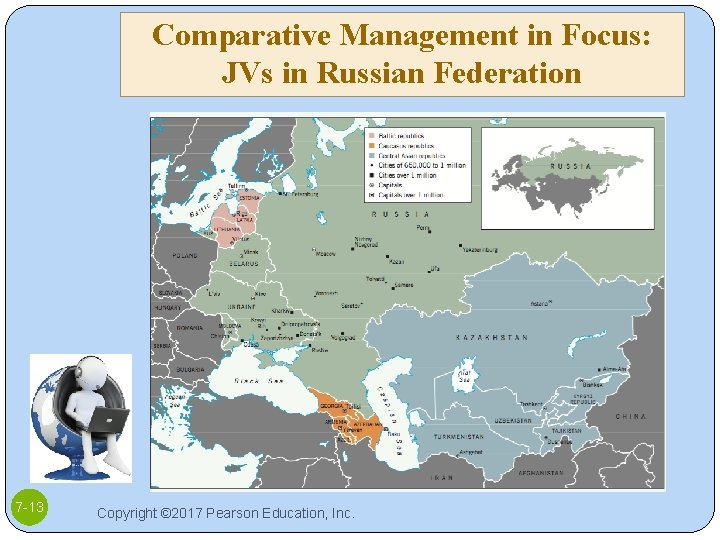 Comparative Management in Focus: JVs in Russian Federation 7 -13 Copyright © 2017 Pearson
