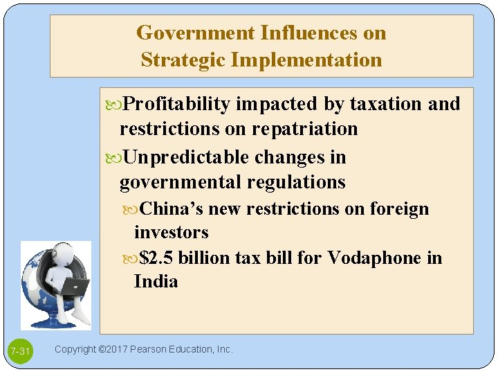 Government Influences on Strategic Implementation Profitability impacted by taxation and restrictions on repatriation Unpredictable
