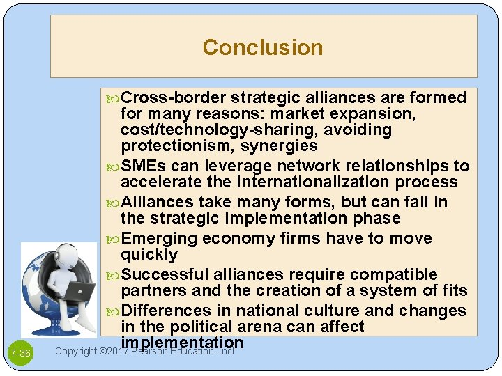 Conclusion Cross-border strategic alliances are formed 7 -36 for many reasons: market expansion, cost/technology-sharing,