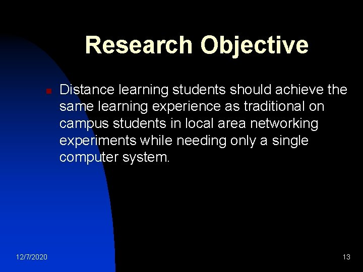 Research Objective n 12/7/2020 Distance learning students should achieve the same learning experience as