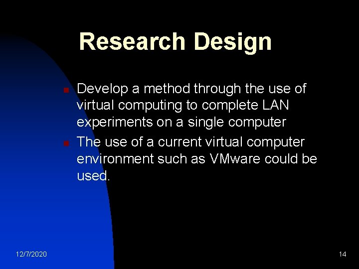 Research Design n n 12/7/2020 Develop a method through the use of virtual computing