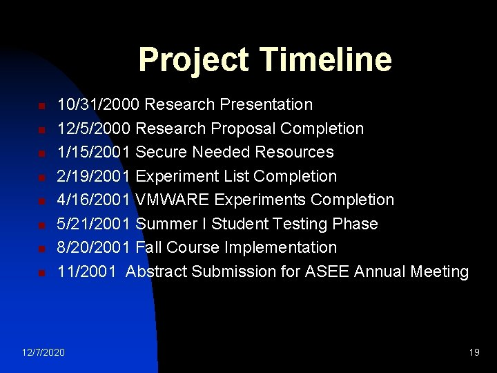 Project Timeline n n n n 10/31/2000 Research Presentation 12/5/2000 Research Proposal Completion 1/15/2001