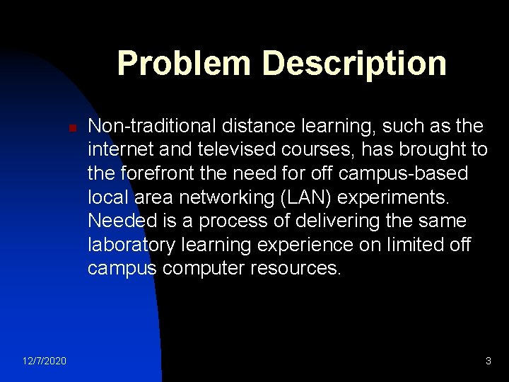 Problem Description n 12/7/2020 Non-traditional distance learning, such as the internet and televised courses,