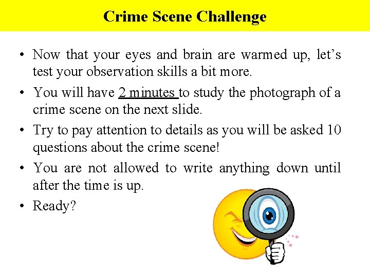 Crime Scene Challenge • Now that your eyes and brain are warmed up, let's