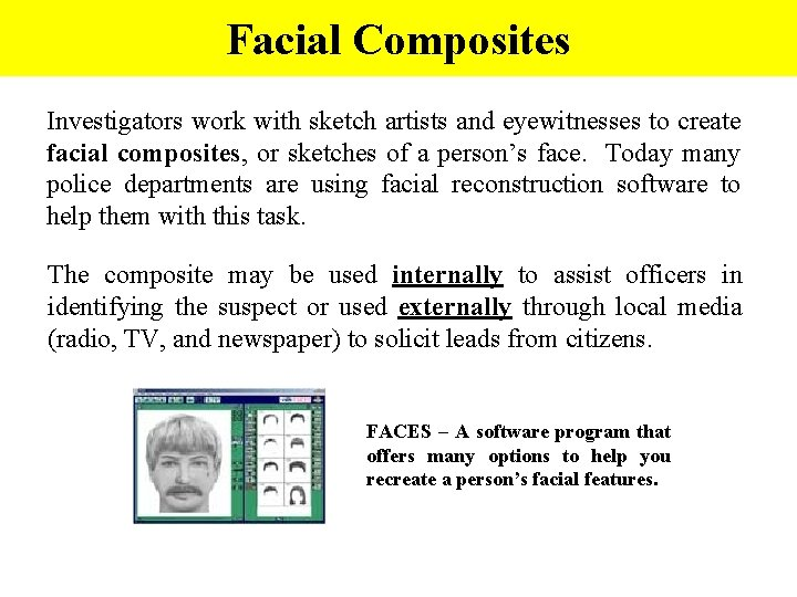 Facial Composites Investigators work with sketch artists and eyewitnesses to create facial composites, or