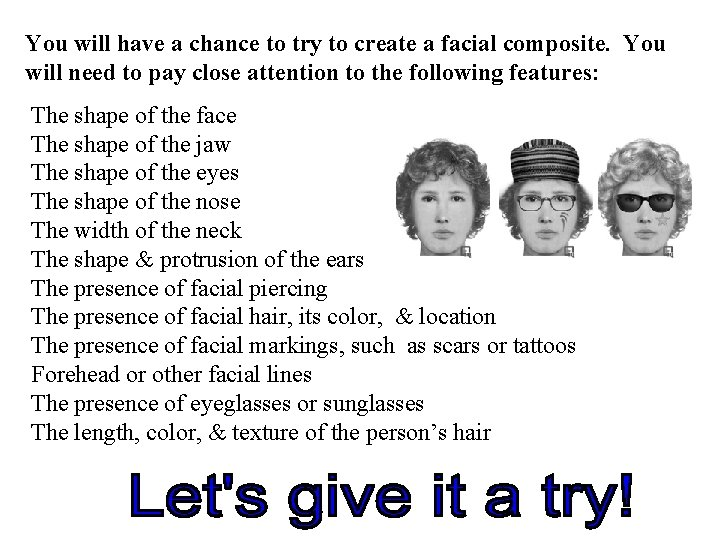 You will have a chance to try to create a facial composite. You will