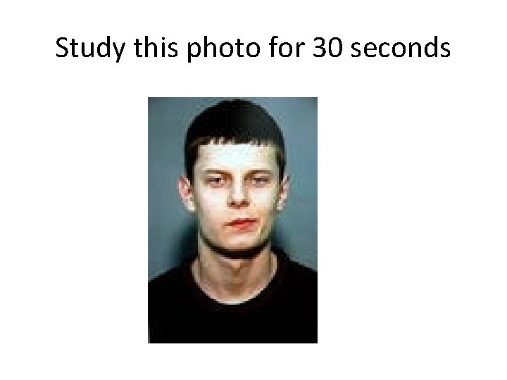 Study this photo for 30 seconds