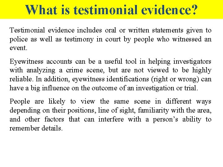 What is testimonial evidence? Testimonial evidence includes oral or written statements given to police